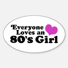 Everyone Loves an 80's Girl Sticker (Oval)