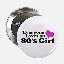 """Everyone Loves an 80's Girl 2.25"""" Button"""
