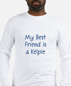 My Best Friend is a Kelpie Long Sleeve T-Shirt