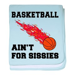 Basketball Ain't For Sissies baby blanket