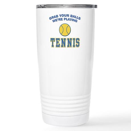 Grab Your Balls Tennis Stainless Steel Travel Mug