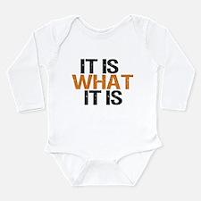 It is what it is Long Sleeve Infant Bodysuit