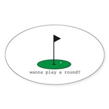 Wanna Play a Round? Oval Decal