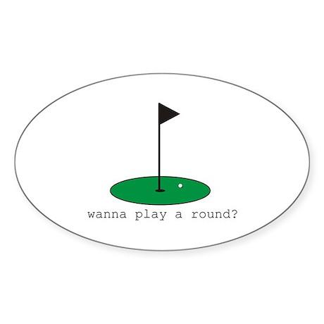 Wanna Play a Round? Oval Sticker
