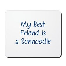 My Best Friend is a Schnoodle Mousepad