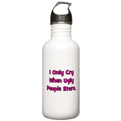 I Only Cry When Ugly People S Water Bottle