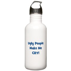 Ugly People Make Me Cry! Blue Water Bottle