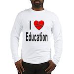 I Love Education (Front) Long Sleeve T-Shirt