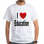 I Love Education (Front) White T-Shirt