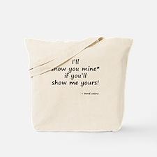 I'll Show You Mine Tote Bag