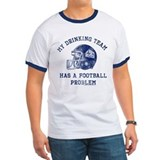 My drinking team has a football problem Ringer T