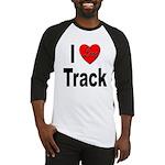 I Love Track Baseball Jersey