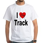 I Love Track (Front) White T-Shirt