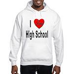 I Love High School Hooded Sweatshirt