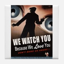 We Watch You Because We Love You Tile Coaster