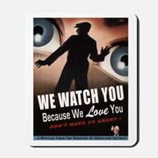 We Watch You Because We Love You Mousepad