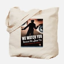 We Watch You Because We Love You Tote Bag