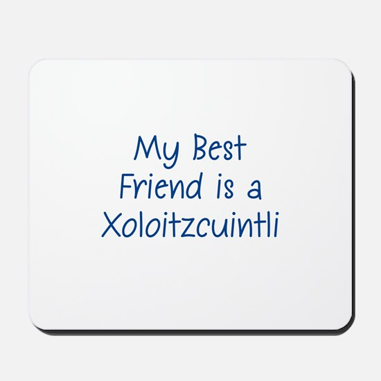 My Best Friend is a Xoloitzcu Mousepad