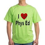 I Love Phys Ed (Front) Green T-Shirt