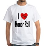 I Love Honor Roll (Front) White T-Shirt