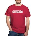 Trust Me I'm A Cardiologist Dark T-Shirt