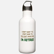 YOU CAN'T MAKE ME I'M RETIRED Water Bottle