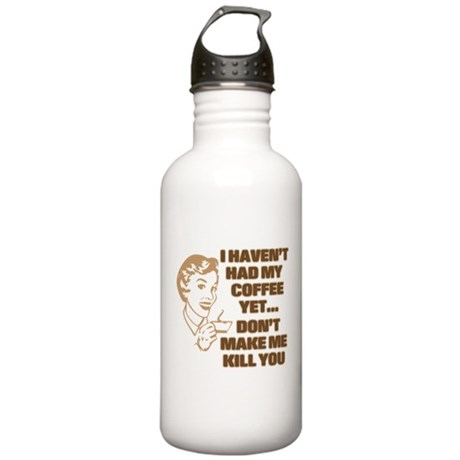 HAVEN'T HAD MY COFFEE YET Stainless Water Bottle 1