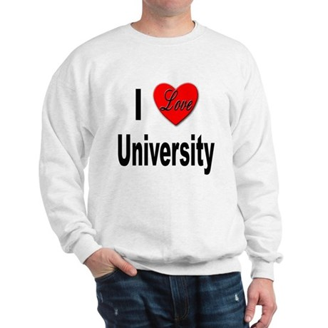 I Love University (Front) Sweatshirt