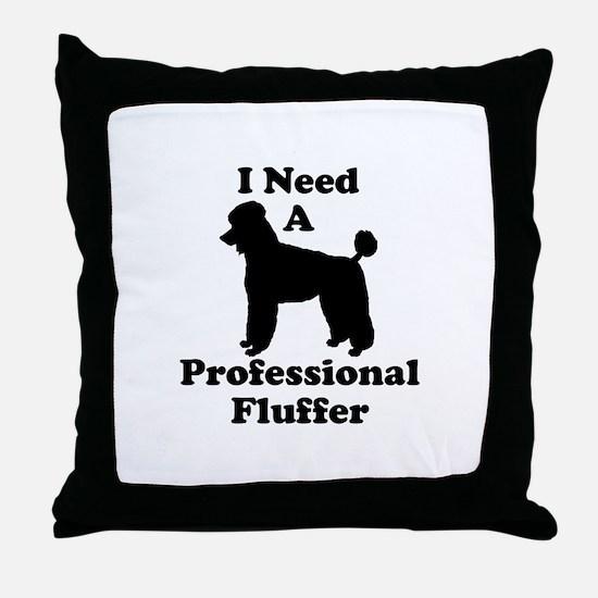 I Need A Professional Fluffer Throw Pillow