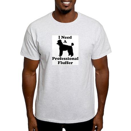 I Need A Professional Fluffer Light T-Shirt
