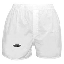 Your Girlfriend Says Hi Boxer Shorts