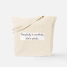 Everybody is somebody else's weirdo Tote Bag