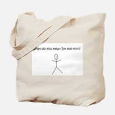What do you mean I'm too thin Tote Bag