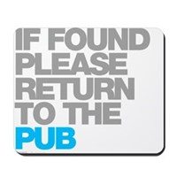 If Found Please Return To The Pub Mousepad