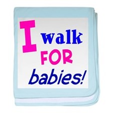 I walk for babies baby blanket