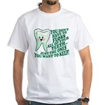 Funny Dentist Quote White T-Shirt