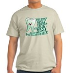 Funny Dentist Quote Light T-Shirt