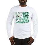 Funny Dentist Quote Long Sleeve T-Shirt