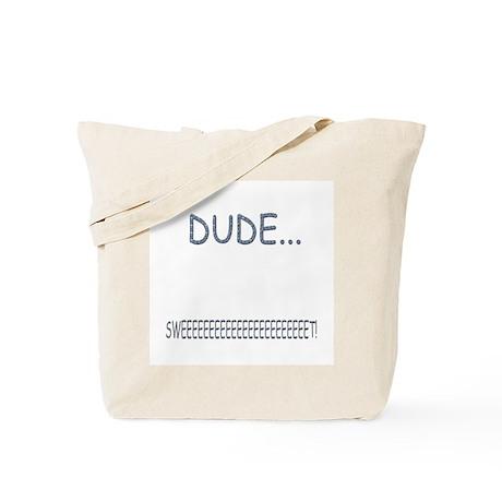 Dude....Sweet! Tote Bag