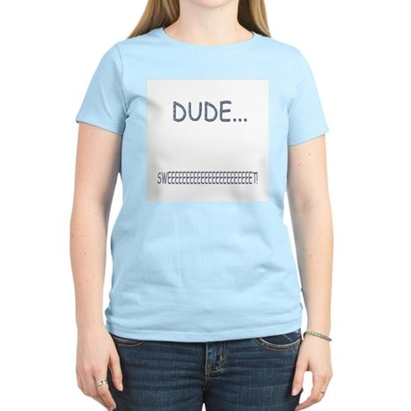 Dude....Sweet! Women's Pink T-Shirt