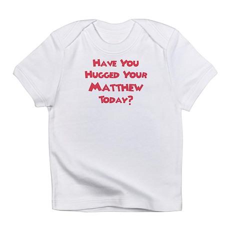 Have You Hugged Your Matt? Infant T-Shirt