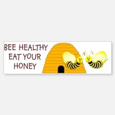 """Bee Healthy, Eat Your Honey, ""Bumper Bumper Bumper Sticker"