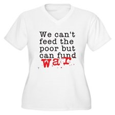 We can't feed the poor but can fund war T-Shirt