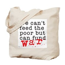 We can't feed the poor but can fund war Tote Bag