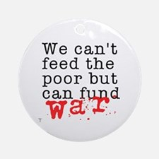 We can't feed the poor but can fund war Ornament (