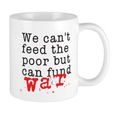 We can't feed the poor but can fund war Mug