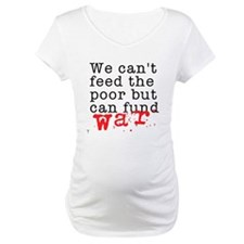 We can't feed the poor but can fund war Shirt