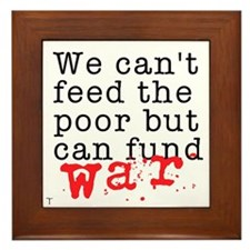 We can't feed the poor but can fund war Framed Til