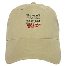 We can't feed the poor but can fund war Baseball Cap