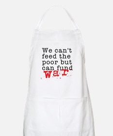 We can't feed the poor but can fund war Apron